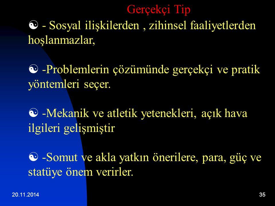 20.11.201435  - Sosyal ilişkilerden, zihinsel faaliyetlerden hoşlanmazlar,  -Problemlerin çözümünde gerçekçi ve pratik yöntemleri seçer.