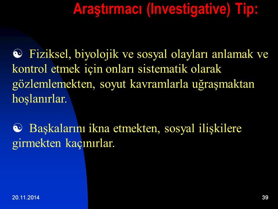 20.11.201439 Araştırmacı (Investigative) Tip:  Fiziksel, biyolojik ve sosyal olayları anlamak ve kontrol etmek için onları sistematik olarak gözlemlemekten, soyut kavramlarla uğraşmaktan hoşlanırlar.