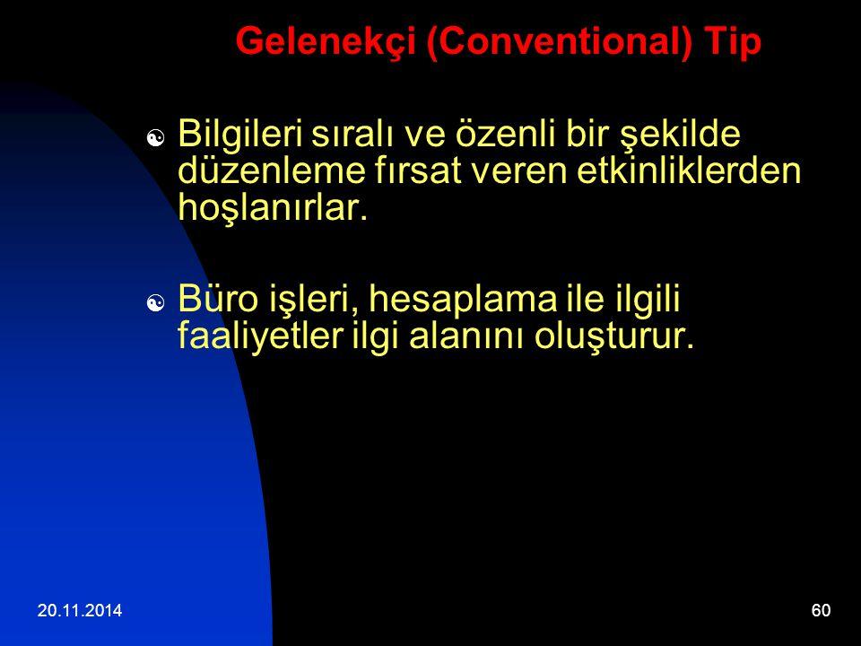 20.11.201460 Gelenekçi (Conventional) Tip  Bilgileri sıralı ve özenli bir şekilde düzenleme fırsat veren etkinliklerden hoşlanırlar.