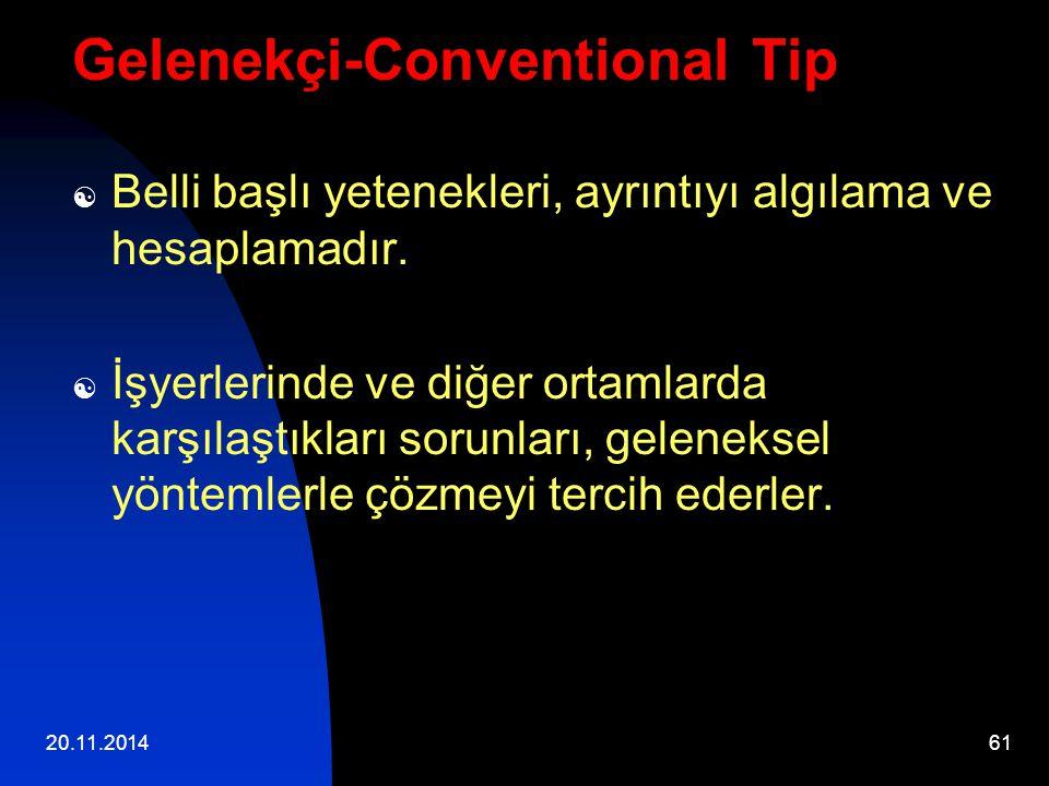 20.11.201461 Gelenekçi-Conventional Tip  Belli başlı yetenekleri, ayrıntıyı algılama ve hesaplamadır.