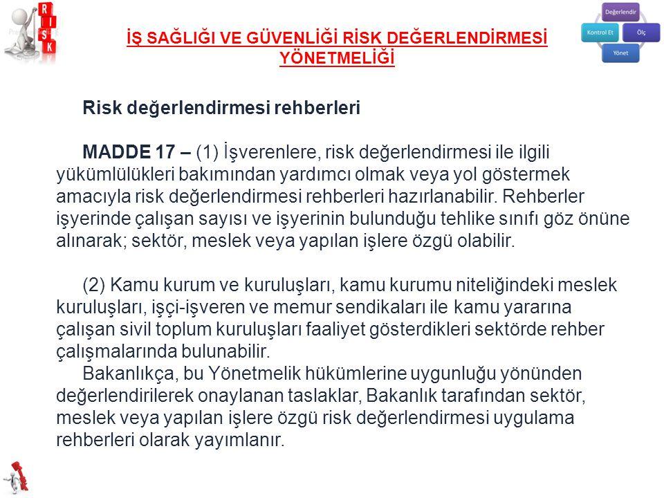 Risk değerlendirmesi rehberleri MADDE 17 – (1) İşverenlere, risk değerlendirmesi ile ilgili yükümlülükleri bakımından yardımcı olmak veya yol gösterme