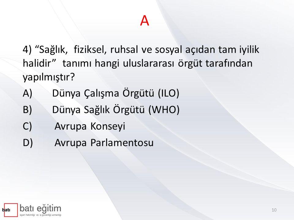 D 5) Çalışma hayatında güvenlik kültürünün oluşmasında aşağıdakilerden hangisi/hangileri sorumludur.