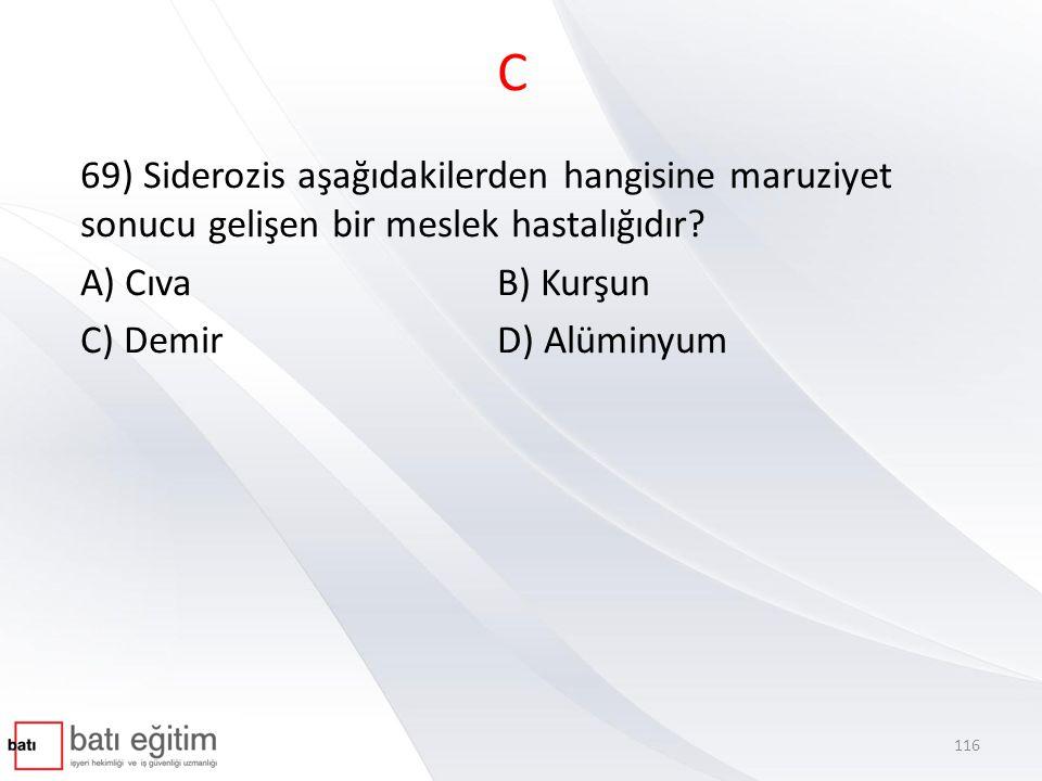 B 70) Türkiye'de iş kazaları en çok hangi sektörde olur? A) İnşaatB) Metal C) Maden D) Kimya 117