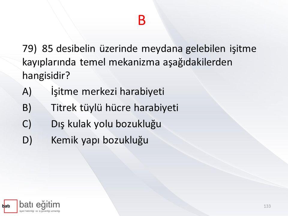A 80) Duyma eşiği seviyesi aşağıdakilerden hangisidir? A) 0 dB B) 5 dB C) 10 dB D) 15 Db 134