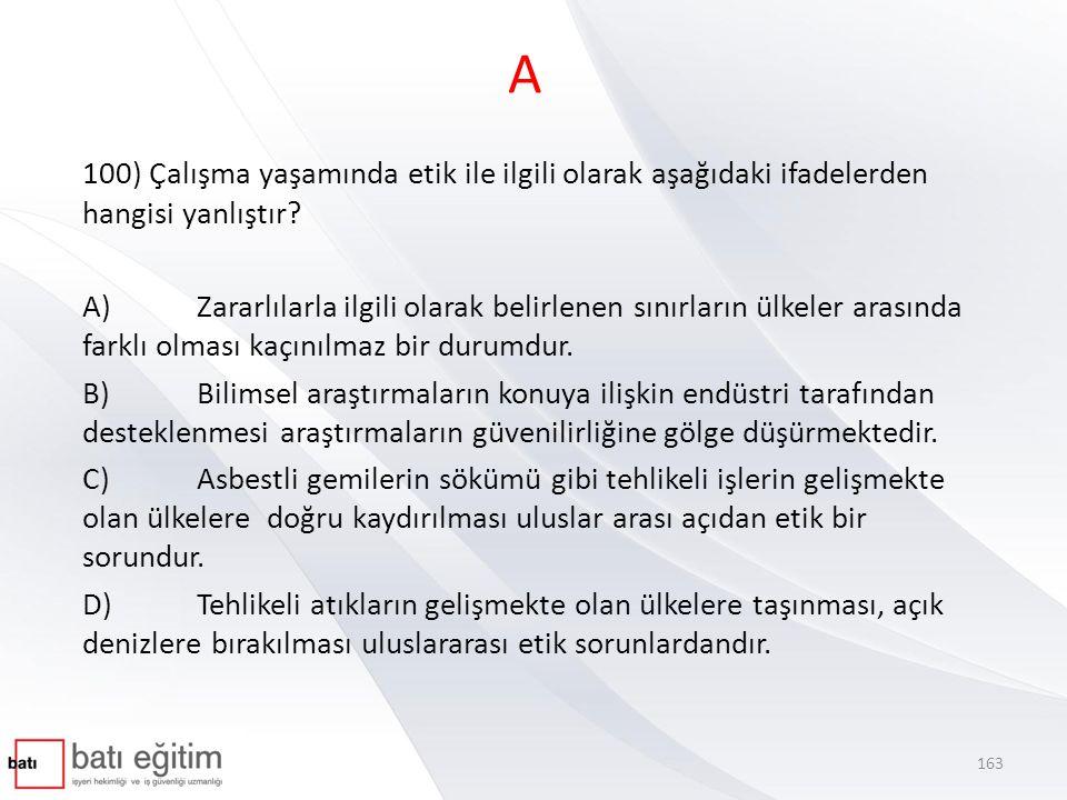A 100) Çalışma yaşamında etik ile ilgili olarak aşağıdaki ifadelerden hangisi yanlıştır? A) Zararlılarla ilgili olarak belirlenen sınırların ülkeler a