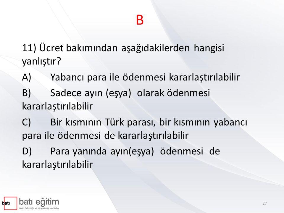 Ücret ve ücretin ödenmesi 4857 sayılı Kanun- Madde 32 - (Değişik ikinci fıkra : 17/4/2008-5754/85 md.) Ücret, prim, ikramiye ve bu nitelikteki her çeşit istihkak kural olarak, Türk parası ile işyerinde veya özel olarak açılan bir banka hesabına ödenir.