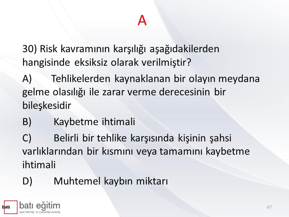 B 31) 6331 sayılı İş Sağlığı ve Güvenliği Kanunu hükümleri aşağıdakilerden hangisini kapsamaz.