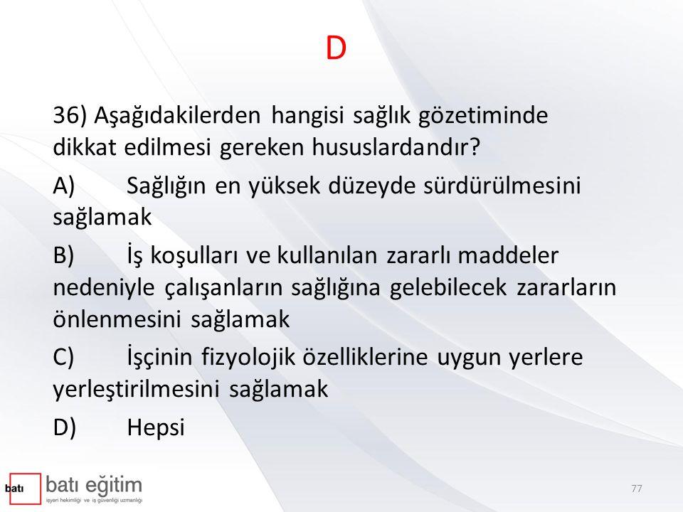 A 37) Çalışma ortamı gözetiminin amaçları bakımından aşağıdakilerden hangisi yanlıştır.