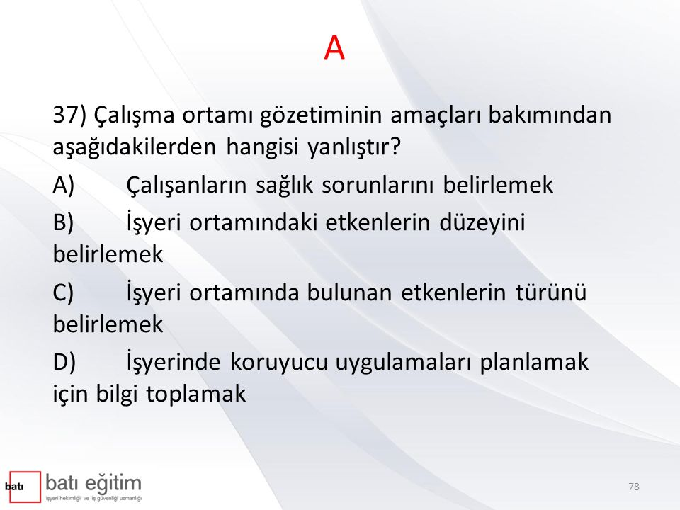 C 38) Aşağıdaki ifadelerden hangisi en kapsamlı ve en uygun risk değerlendirmesi tanımıdır.