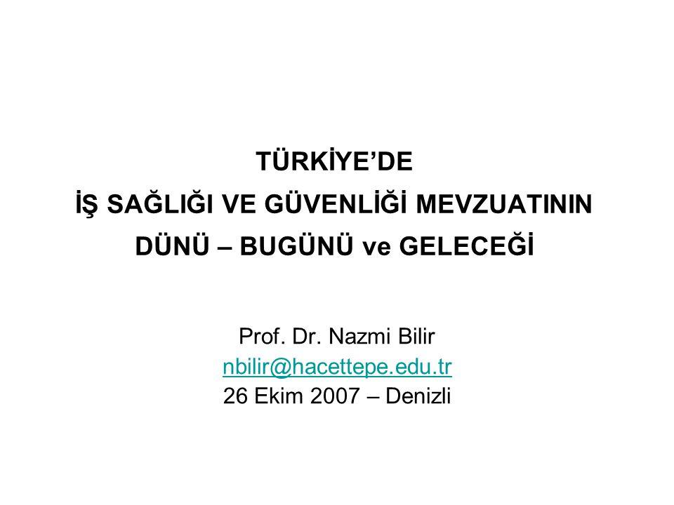 TÜRKİYE'DE İŞ SAĞLIĞI VE GÜVENLİĞİ MEVZUATININ DÜNÜ – BUGÜNÜ ve GELECEĞİ Prof.