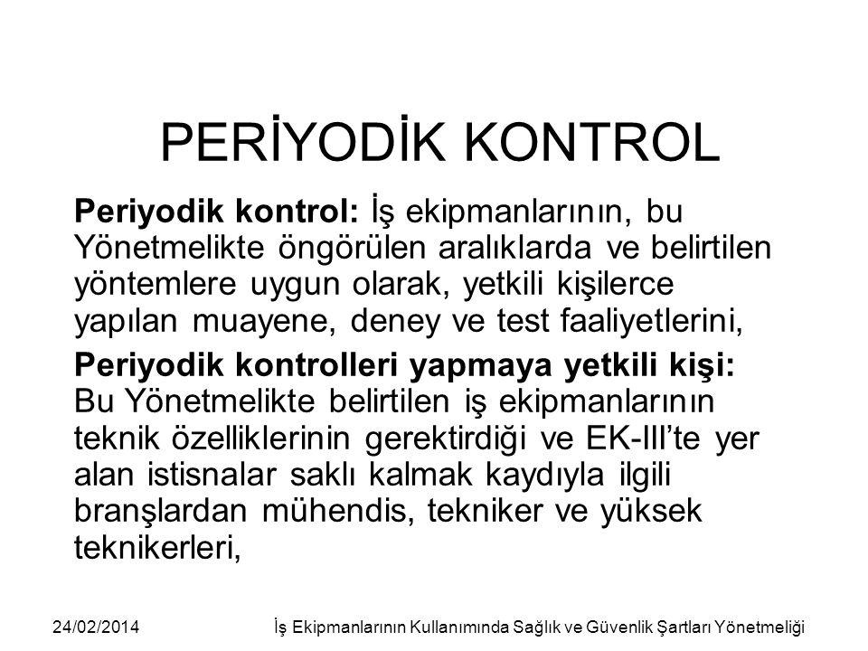 24/02/2014İş Ekipmanlarının Kullanımında Sağlık ve Güvenlik Şartları Yönetmeliği PERİYODİK KONTROL Periyodik kontrol: İş ekipmanlarının, bu Yönetmelik