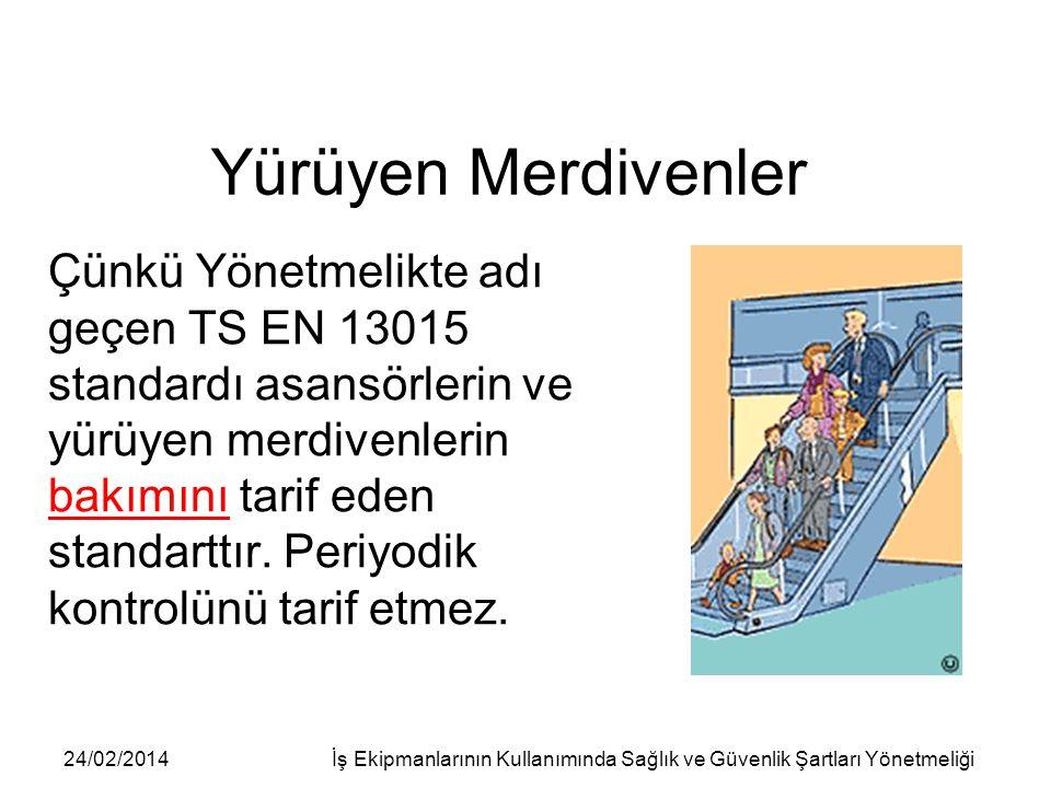 24/02/2014İş Ekipmanlarının Kullanımında Sağlık ve Güvenlik Şartları Yönetmeliği Yürüyen Merdivenler Çünkü Yönetmelikte adı geçen TS EN 13015 standard
