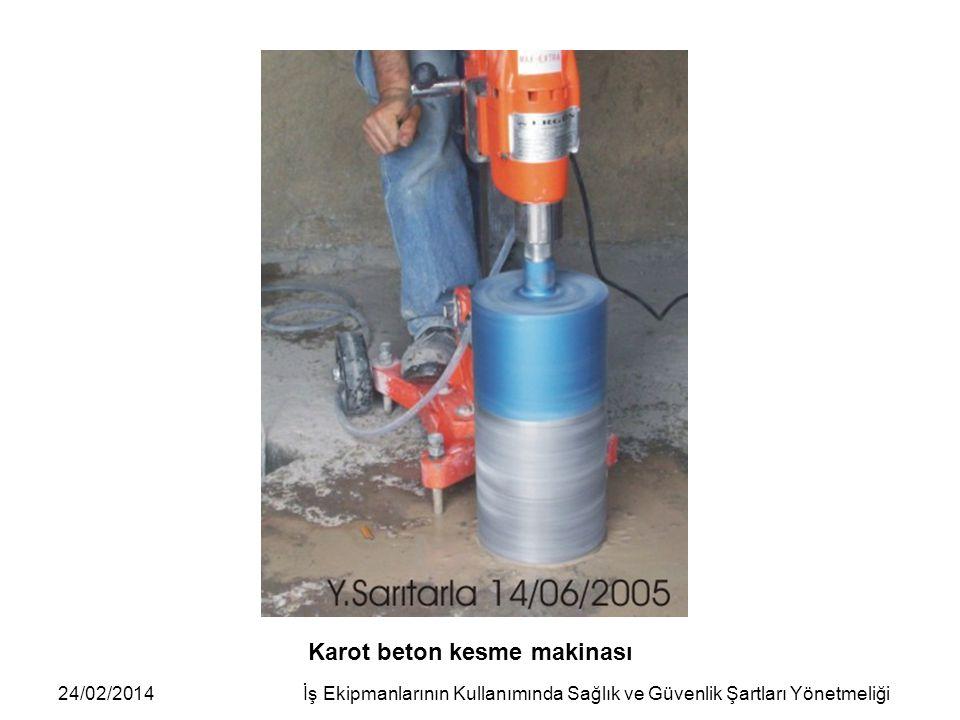24/02/2014İş Ekipmanlarının Kullanımında Sağlık ve Güvenlik Şartları Yönetmeliği Karot beton kesme makinası