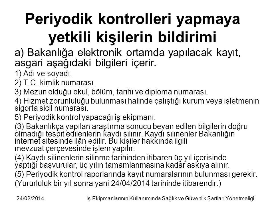 24/02/2014İş Ekipmanlarının Kullanımında Sağlık ve Güvenlik Şartları Yönetmeliği Periyodik kontrolleri yapmaya yetkili kişilerin bildirimi a) Bakanlığ