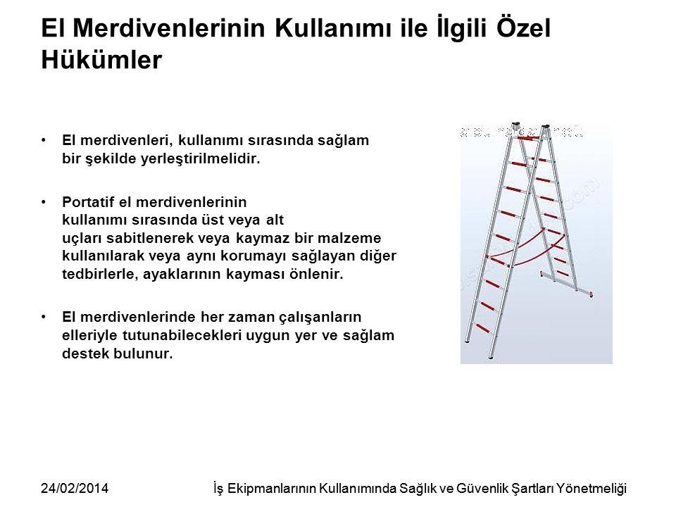 24/02/2014İş Ekipmanlarının Kullanımında Sağlık ve Güvenlik Şartları Yönetmeliği El Merdivenlerinin Kullanımı ile İlgili Özel Hükümler El merdivenleri