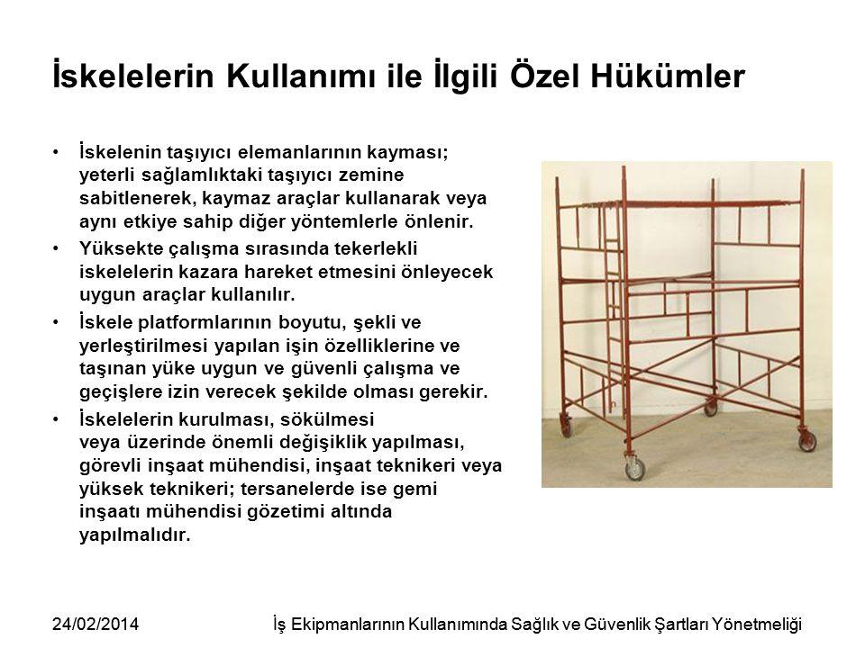 24/02/2014İş Ekipmanlarının Kullanımında Sağlık ve Güvenlik Şartları Yönetmeliği İskelelerin Kullanımı ile İlgili Özel Hükümler İskelenin taşıyıcı ele