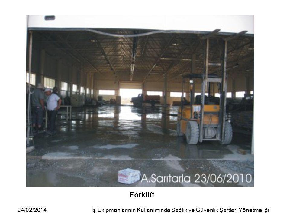 24/02/2014İş Ekipmanlarının Kullanımında Sağlık ve Güvenlik Şartları Yönetmeliği Forklift