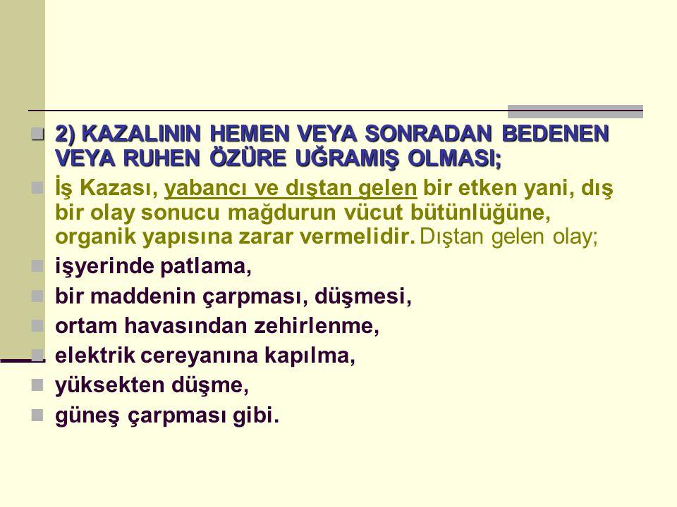 2) KAZALININ HEMEN VEYA SONRADAN BEDENEN VEYA RUHEN ÖZÜRE UĞRAMIŞ OLMASI; 2) KAZALININ HEMEN VEYA SONRADAN BEDENEN VEYA RUHEN ÖZÜRE UĞRAMIŞ OLMASI; İş
