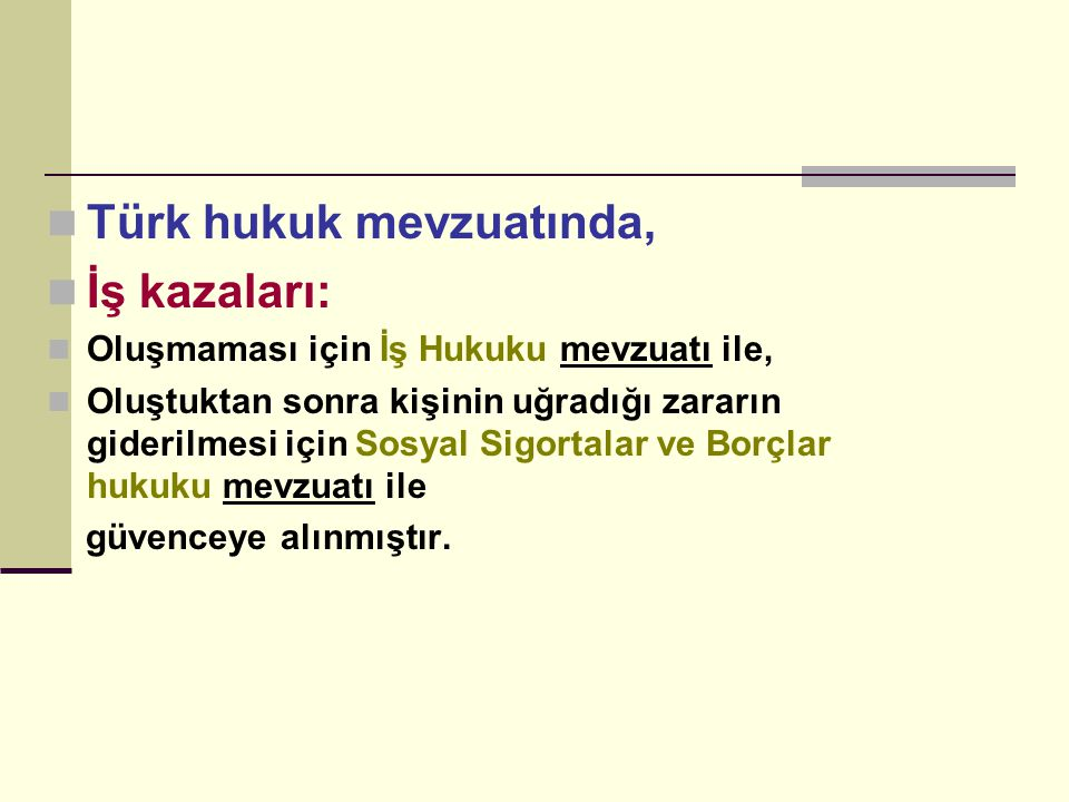 Türk hukuk mevzuatında, İş kazaları: Oluşmaması için İş Hukuku mevzuatı ile, Oluştuktan sonra kişinin uğradığı zararın giderilmesi için Sosyal Sigorta