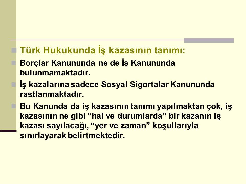 Türk Hukukunda İş kazasının tanımı: Borçlar Kanununda ne de İş Kanununda bulunmamaktadır. İş kazalarına sadece Sosyal Sigortalar Kanununda rastlanmakt