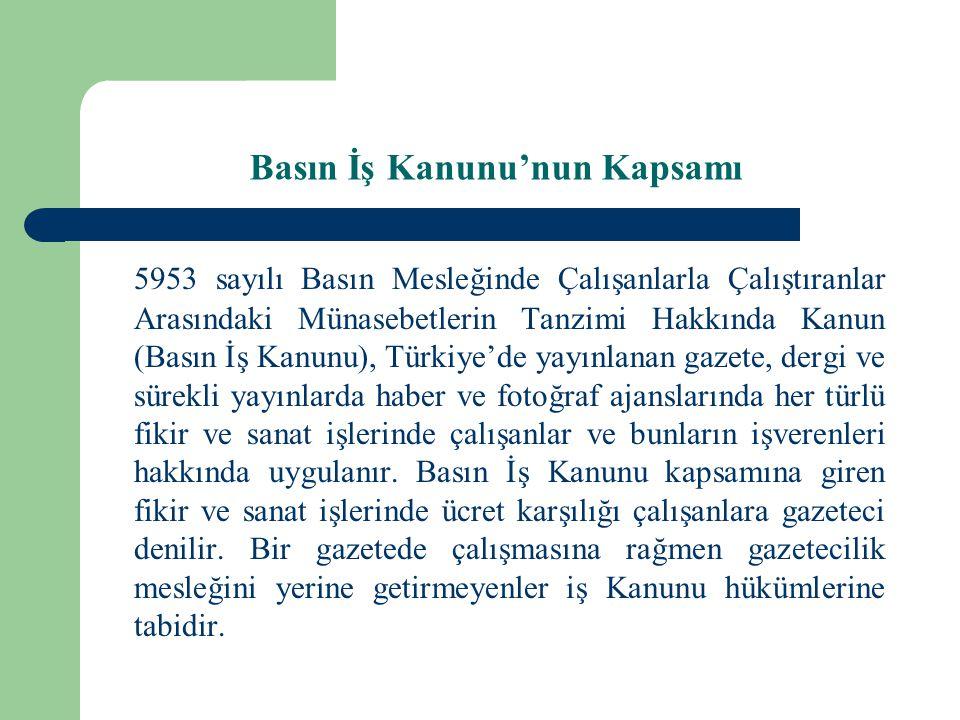 Basın İş Kanunu'nun Kapsamı 5953 sayılı Basın Mesleğinde Çalışanlarla Çalıştıranlar Arasındaki Münasebetlerin Tanzimi Hakkında Kanun (Basın İş Kanunu)