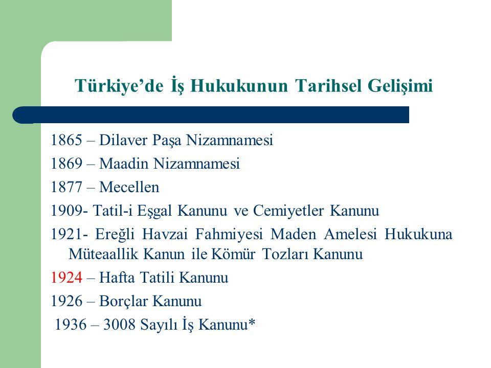 Türkiye'de İş Hukukunun Tarihsel Gelişimi 1865 – Dilaver Paşa Nizamnamesi 1869 – Maadin Nizamnamesi 1877 – Mecellen 1909- Tatil-i Eşgal Kanunu ve Cemi