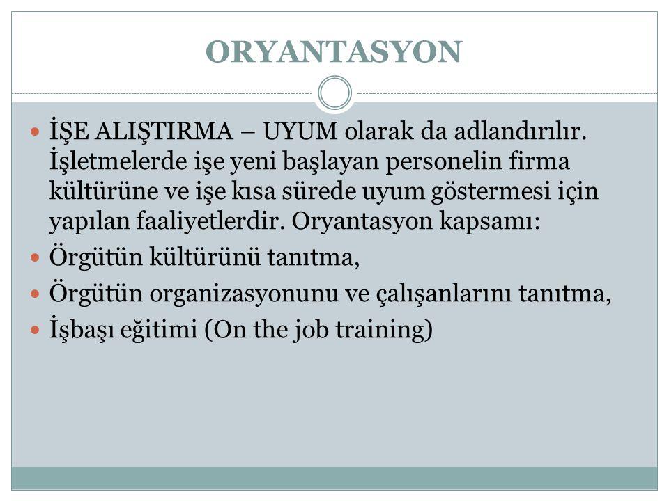 ORYANTASYON İŞE ALIŞTIRMA – UYUM olarak da adlandırılır.