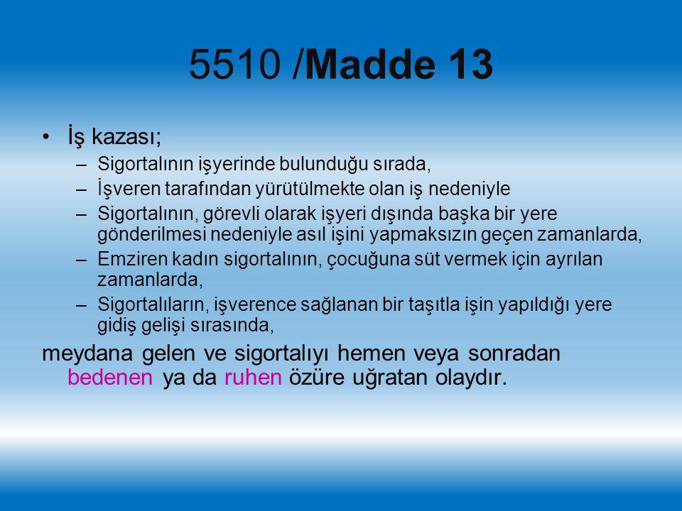 5510 /Madde 13 İş kazası; –Sigortalının işyerinde bulunduğu sırada, –İşveren tarafından yürütülmekte olan iş nedeniyle –Sigortalının, görevli olarak i