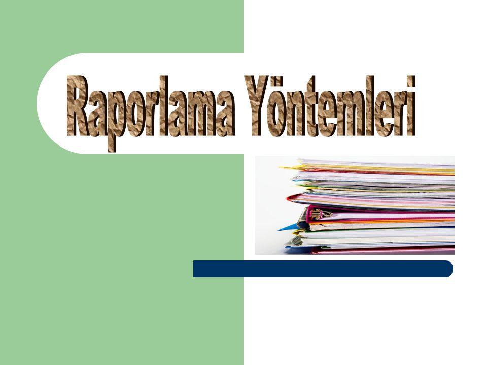 Raporların Çeşitleri Raporların pek çok çeşitleri varsa da yönetimde kullanılan başlıca raporlar; 1.