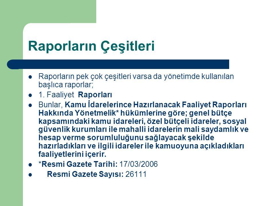 Raporların Çeşitleri Raporların pek çok çeşitleri varsa da yönetimde kullanılan başlıca raporlar; 1. Faaliyet Raporları Bunlar, Kamu İdarelerince Hazı