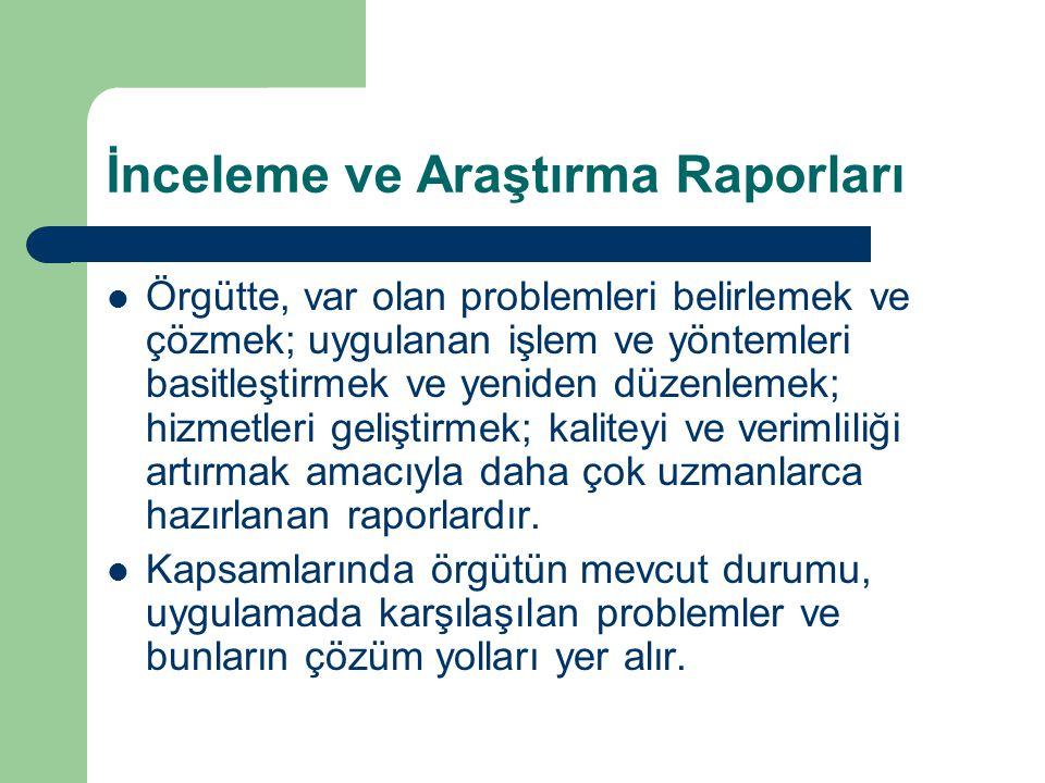 İnceleme ve Araştırma Raporları Örgütte, var olan problemleri belirlemek ve çözmek; uygulanan işlem ve yöntemleri basitleştirmek ve yeniden düzenlemek