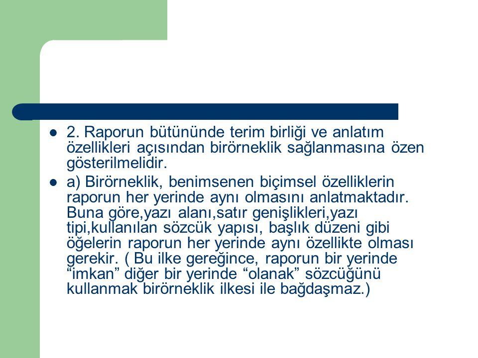 2. Raporun bütününde terim birliği ve anlatım özellikleri açısından birörneklik sağlanmasına özen gösterilmelidir. a) Birörneklik, benimsenen biçimsel