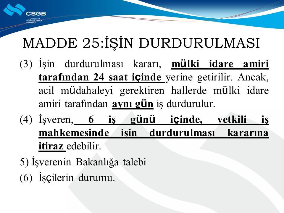 MADDE 25:İŞİN DURDURULMASI (3) İşin durdurulması kararı, m ü lki idare amiri tarafından 24 saat i ç inde yerine getirilir. Ancak, acil m ü dahaleyi ge