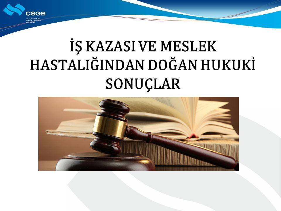 İŞ KAZASI VE MESLEK HASTALIĞINDAN DOĞAN HUKUKİ SONUÇLAR