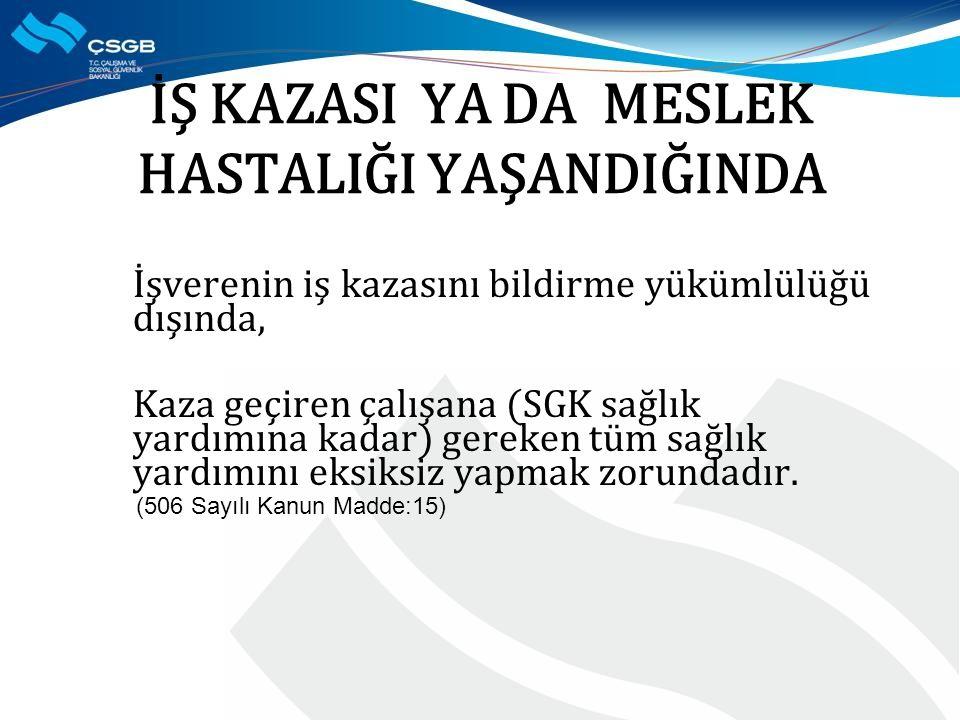 İŞ KAZASI YA DA MESLEK HASTALIĞI YAŞANDIĞINDA İşverenin iş kazasını bildirme yükümlülüğü dışında, Kaza geçiren çalışana (SGK sağlık yardımına kadar) g