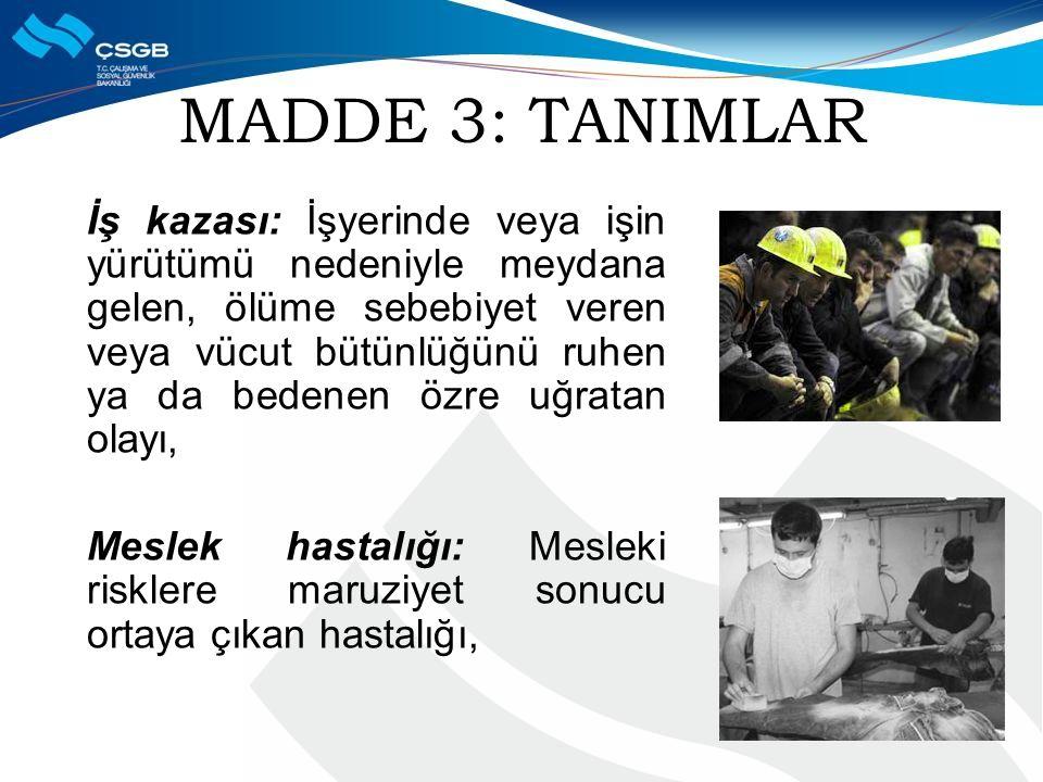 MADDE 3: TANIMLAR İş kazası: İşyerinde veya işin yürütümü nedeniyle meydana gelen, ölüme sebebiyet veren veya vücut bütünlüğünü ruhen ya da bedenen öz