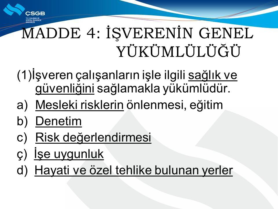 MADDE 4: İŞVERENİN GENEL YÜKÜMLÜLÜĞÜ (1)İşveren çalışanların işle ilgili sağlık ve güvenliğini sağlamakla yükümlüdür. a)Mesleki risklerin önlenmesi, e