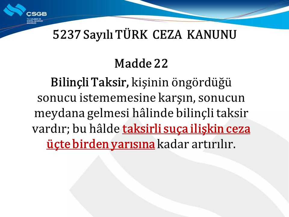 5237 Sayılı TÜRK CEZA KANUNU Madde 22 Bilinçli Taksir, kişinin öngördüğü sonucu istememesine karşın, sonucun meydana gelmesi hâlinde bilinçli taksir v