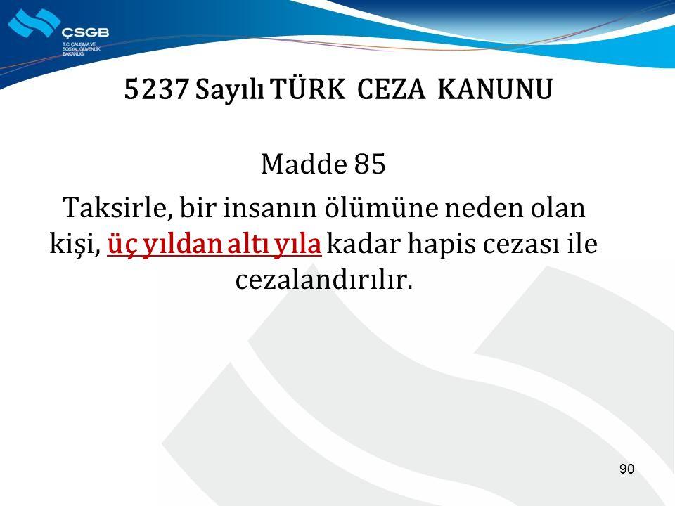 5237 Sayılı TÜRK CEZA KANUNU Madde 85 Taksirle, bir insanın ölümüne neden olan kişi, üç yıldan altı yıla kadar hapis cezası ile cezalandırılır. 90
