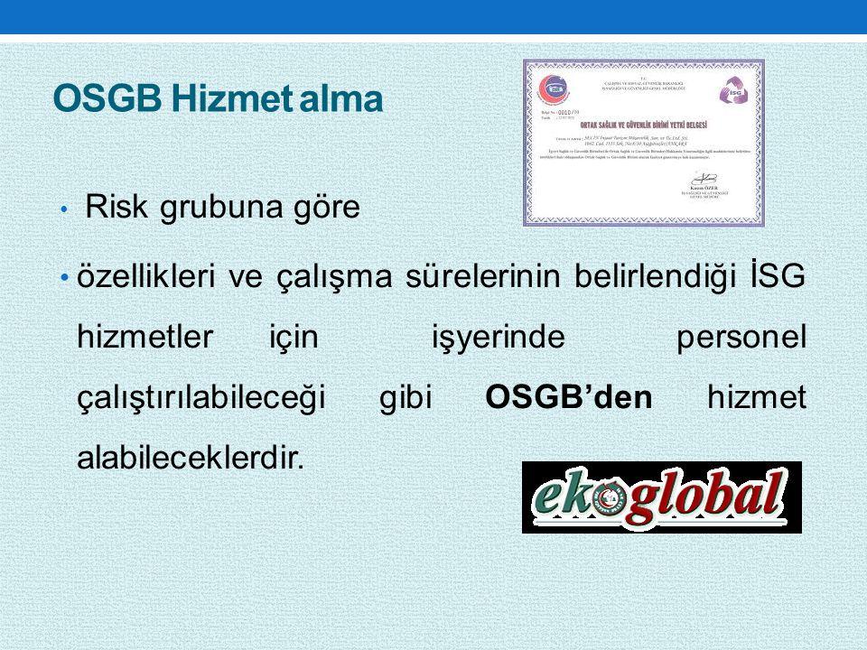 OSGB Hizmet alma Risk grubuna göre özellikleri ve çalışma sürelerinin belirlendiği İSG hizmetler için işyerinde personel çalıştırılabileceği gibi OSGB