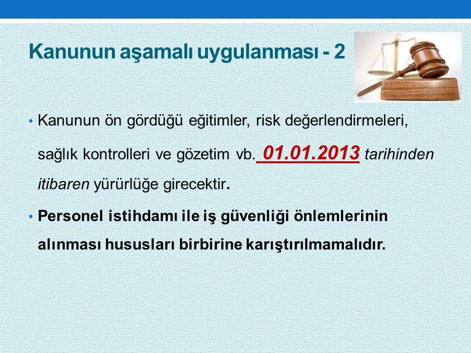 Kanunun aşamalı uygulanması - 2 Kanunun ön gördüğü eğitimler, risk değerlendirmeleri, sağlık kontrolleri ve gözetim vb. 01.01.2013 tarihinden itibaren