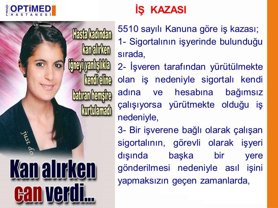 İŞ KAZASI 5510 sayılı Kanuna göre iş kazası; 1- Sigortalının işyerinde bulunduğu sırada, 2- İşveren tarafından yürütülmekte olan iş nedeniyle sigortal