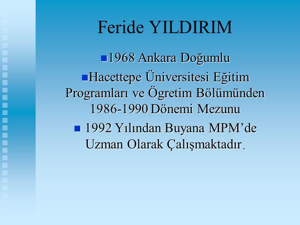Feride YILDIRIM 1968 1968 Ankara Doğumlu Hacettepe Hacettepe Üniversitesi Eğitim Programları ve Ögretim Bölümünden 1986-1990 Dönemi Mezunu 1992 Yılınd