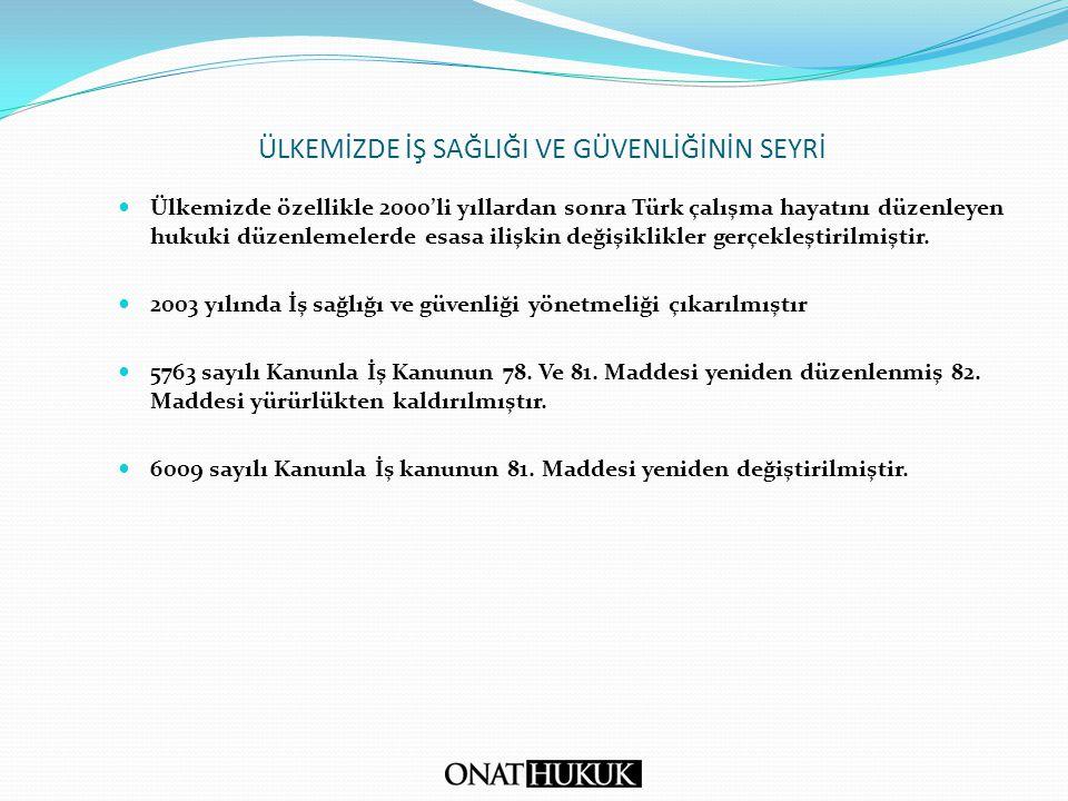 ÜLKEMİZDE İŞ SAĞLIĞI VE GÜVENLİĞİNİN SEYRİ Ülkemizde özellikle 2000'li yıllardan sonra Türk çalışma hayatını düzenleyen hukuki düzenlemelerde esasa il