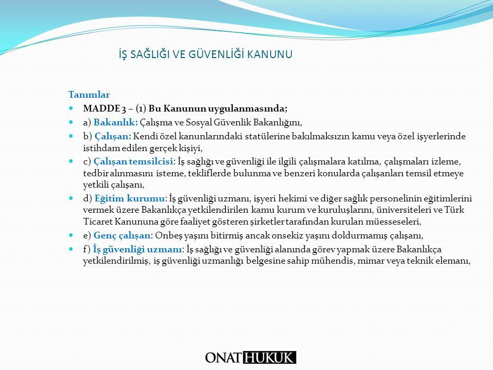 İŞ SAĞLIĞI VE GÜVENLİĞİ KANUNU Tanımlar MADDE 3 – (1) Bu Kanunun uygulanmasında; a) Bakanlık: Çalışma ve Sosyal Güvenlik Bakanlığını, b) Çalışan: Kend