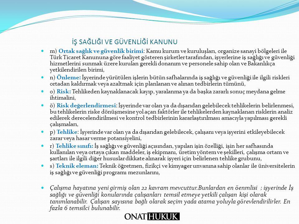 İŞ SAĞLIĞI VE GÜVENLİĞİ KANUNU m) Ortak sağlık ve güvenlik birimi: Kamu kurum ve kuruluşları, organize sanayi bölgeleri ile Türk Ticaret Kanununa göre