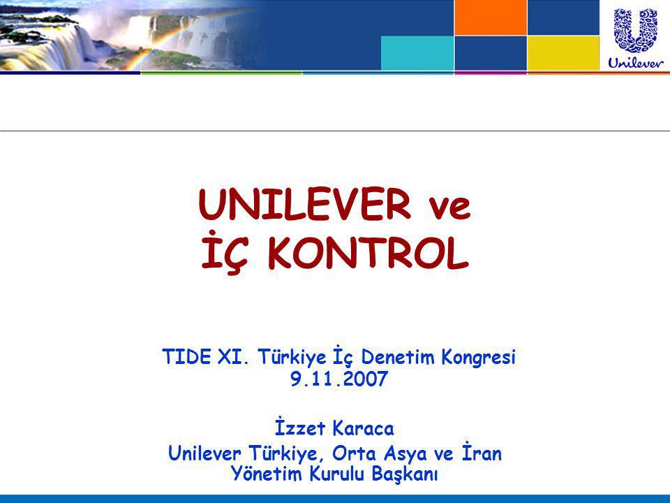 UNILEVER ve İÇ KONTROL İzzet Karaca Unilever Türkiye, Orta Asya ve İran Yönetim Kurulu Başkanı TIDE XI. Türkiye İç Denetim Kongresi 9.11.2007
