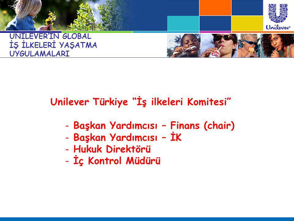"""Unilever Türkiye """"İş ilkeleri Komitesi"""" - Başkan Yardımcısı – Finans (chair) - Başkan Yardımcısı – İK - Hukuk Direktörü - İç Kontrol Müdürü UNILEVER'İ"""