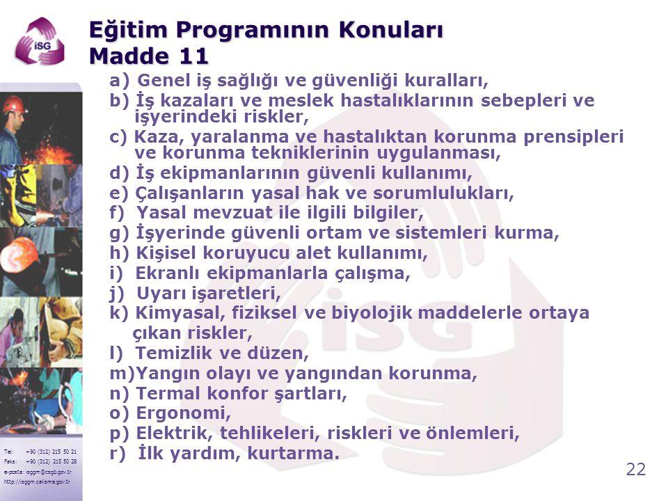 22 Tel: +90 (312) 215 50 21 Faks: +90 (312) 215 50 28 e-posta: isggm@csgb.gov.tr http://isggm.calisma.gov.tr Eğitim Programının Konuları Madde 11 a) G