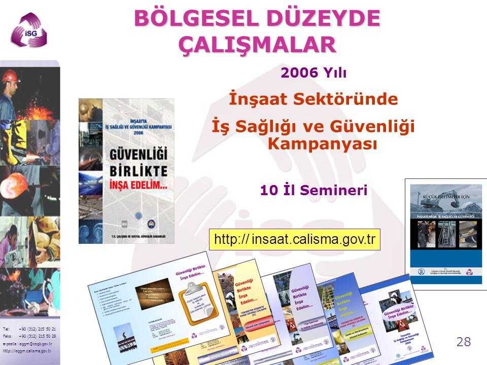 28 Tel: +90 (312) 215 50 21 Faks: +90 (312) 215 50 28 e-posta: isggm@csgb.gov.tr http://isggm.calisma.gov.tr 2006 Yılı İnşaat Sektöründe İş Sağlığı ve